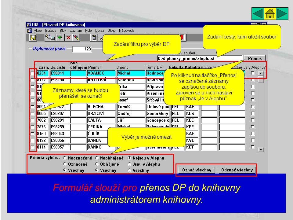Formulář slouží pro přenos DP do knihovny administrátorem knihovny. Zadání filtru pro výběr DP Výběr je možné omezit Záznamy, které se budou přenášet,