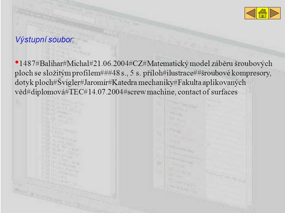 1487#Balihar#Michal#21.06.2004#CZ#Matematický model záběru šroubových ploch se složitým profilem###48 s., 5 s. příloh#ilustrace##šroubové kompresory,