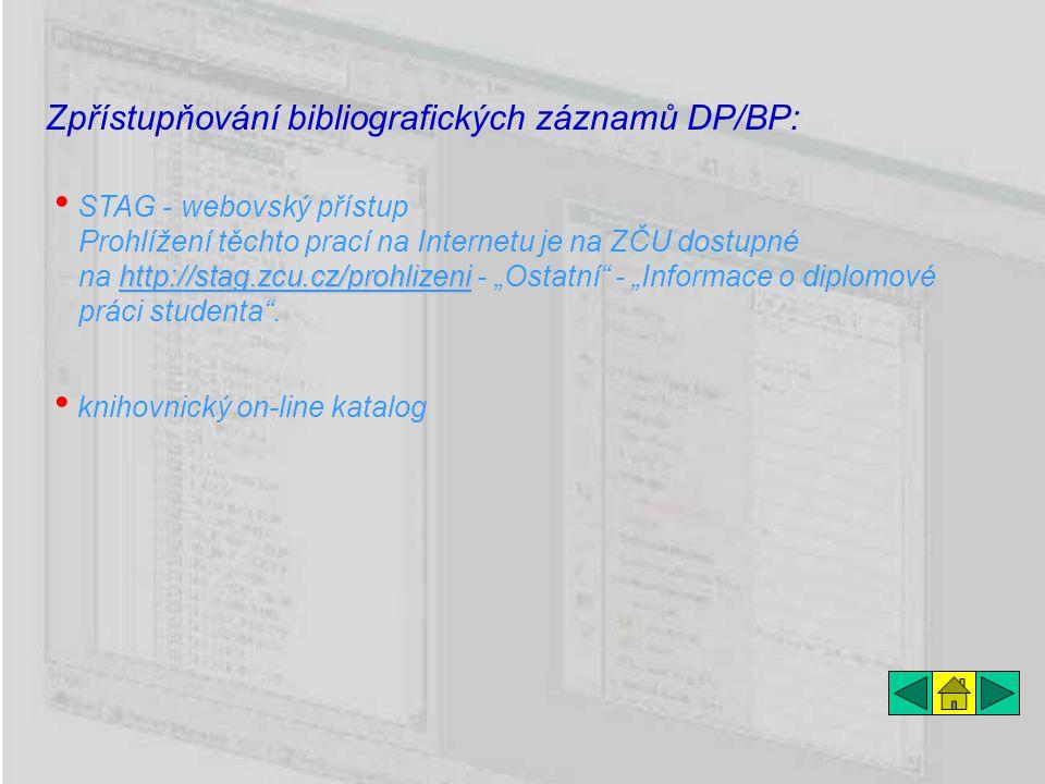 """Zpřístupňování bibliografických záznamů DP/BP: knihovnický on-line katalog http://stag.zcu.cz/prohlizeni STAG - webovský přístup Prohlížení těchto prací na Internetu je na ZČU dostupné na http://stag.zcu.cz/prohlizeni - """"Ostatní - """"Informace o diplomové práci studenta ."""