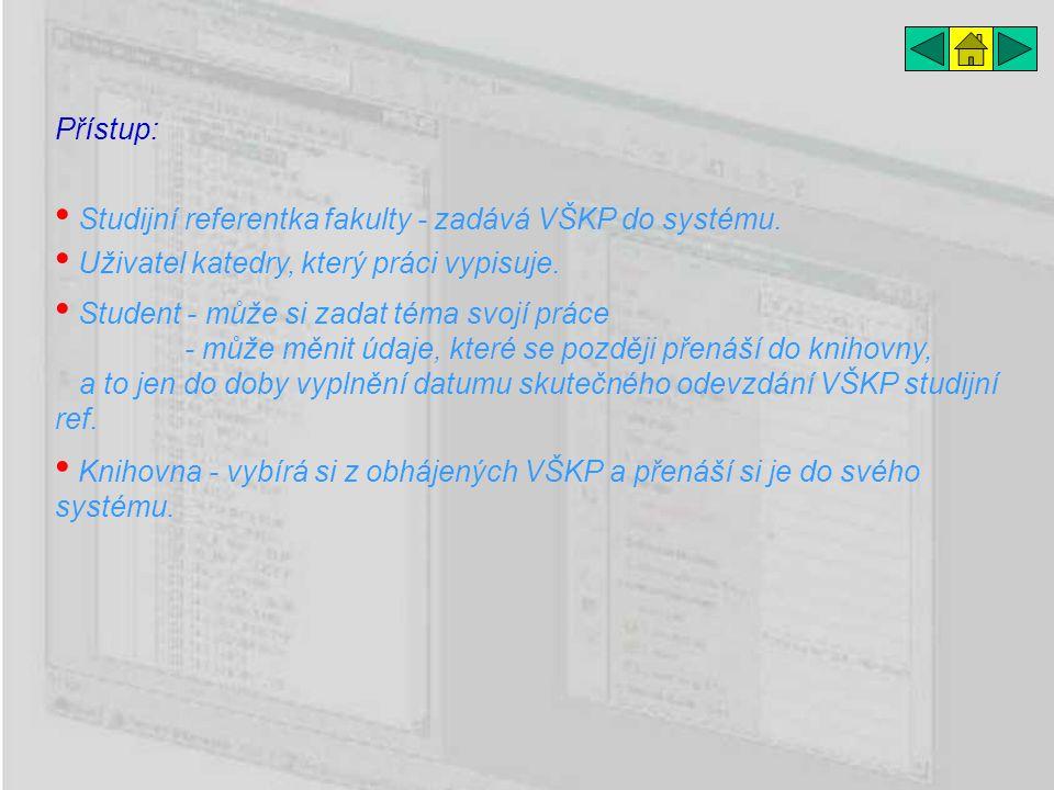 Přístup: Knihovna - vybírá si z obhájených VŠKP a přenáší si je do svého systému.