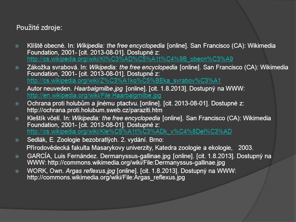 Použité zdroje:  Klíště obecné. In: Wikipedia: the free encyclopedia [online]. San Francisco (CA): Wikimedia Foundation, 2001- [cit. 2013-08-01]. Dos