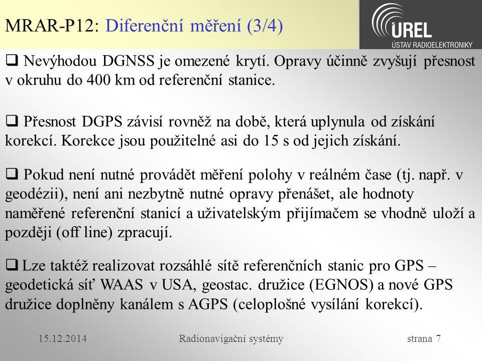 15.12.2014Radionavigační systémy strana 7 MRAR-P12: Diferenční měření (3/4)  Nevýhodou DGNSS je omezené krytí.