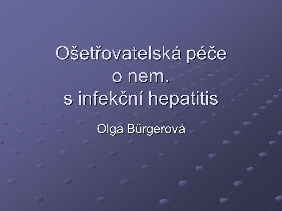 Ošetřovatelská péče o nem. s infekční hepatitis Olga Bürgerová