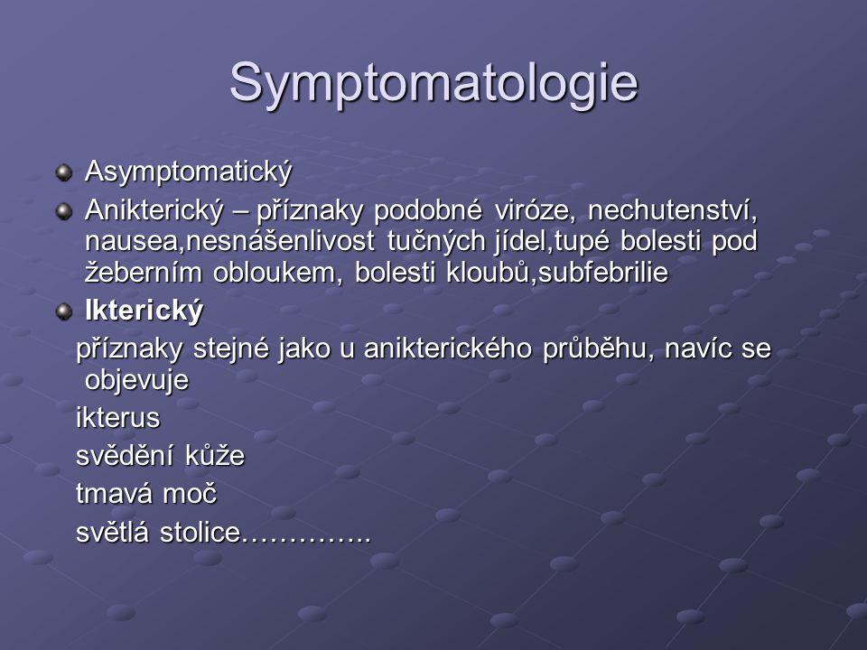 Symptomatologie Asymptomatický Anikterický – příznaky podobné viróze, nechutenství, nausea,nesnášenlivost tučných jídel,tupé bolesti pod žeberním oblo