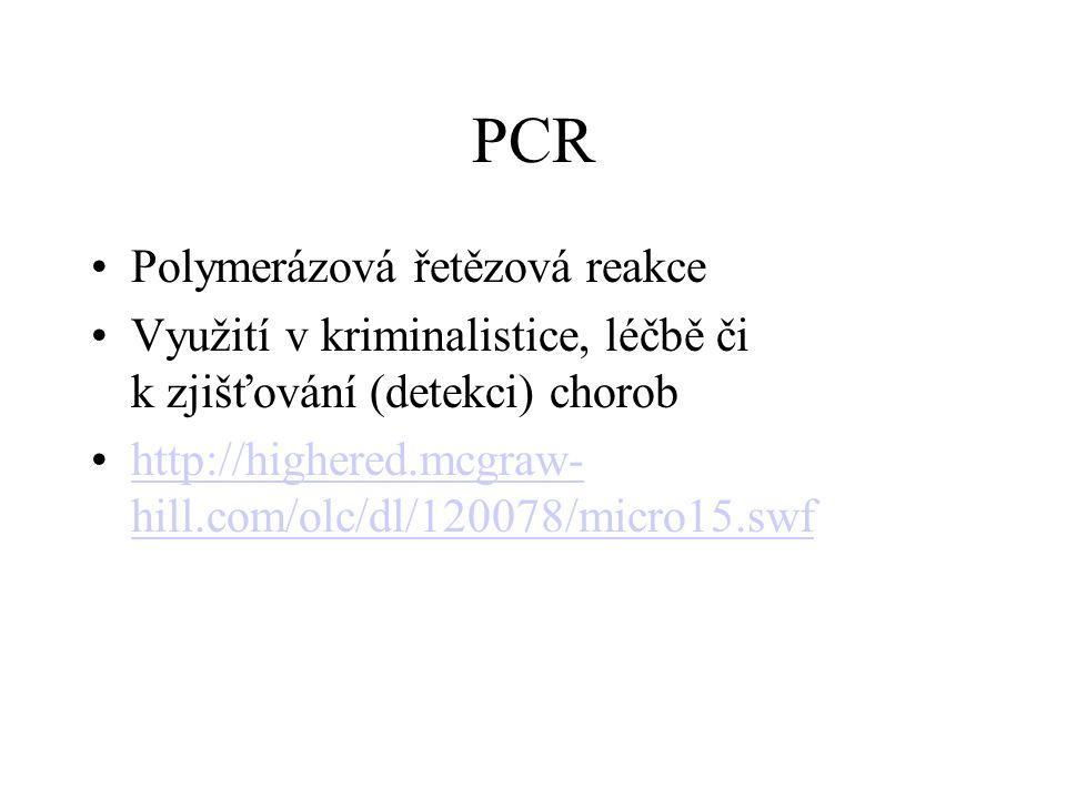 PCR Polymerázová řetězová reakce Využití v kriminalistice, léčbě či k zjišťování (detekci) chorob http://highered.mcgraw- hill.com/olc/dl/120078/micro