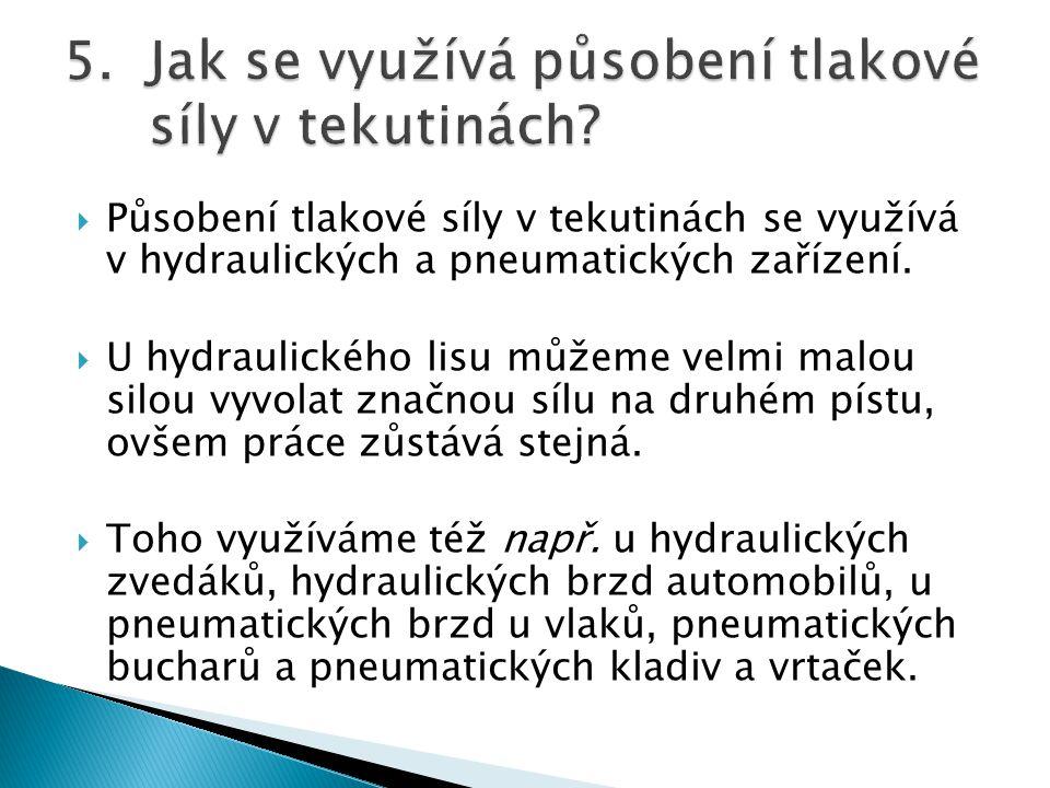  Působení tlakové síly v tekutinách se využívá v hydraulických a pneumatických zařízení.