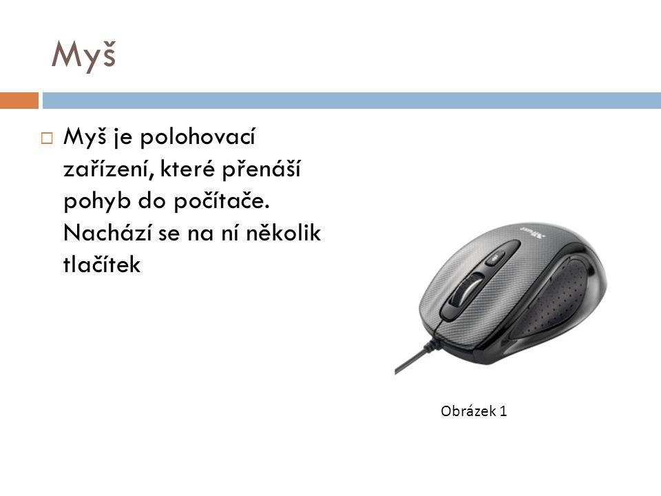 Myš  Myš je polohovací zařízení, které přenáší pohyb do počítače.