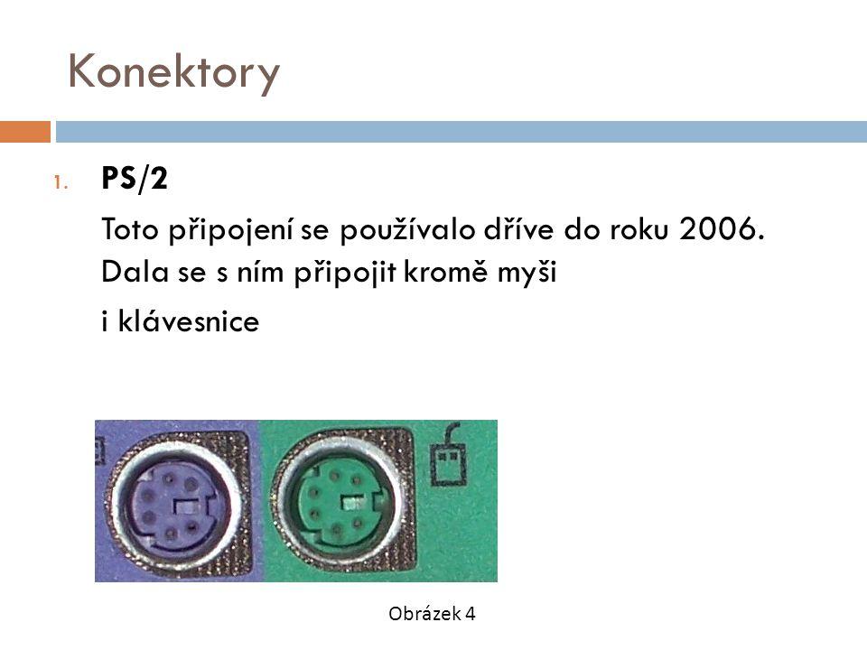 Konektory 1. PS/2 Toto připojení se používalo dříve do roku 2006.