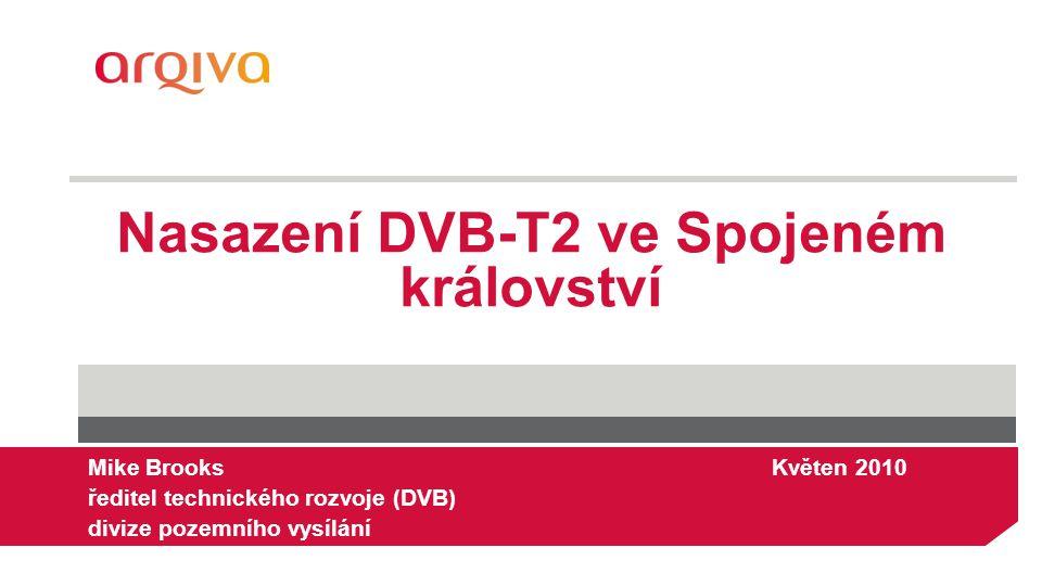 Nasazení DVB-T2 ve Spojeném království Mike Brooks Květen 2010 ředitel technického rozvoje (DVB) divize pozemního vysílání