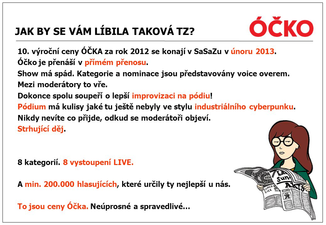 JAK BY SE VÁM LÍBILA TAKOVÁ TZ? 10. výroční ceny ÓČKA za rok 2012 se konají v SaSaZu v únoru 2013. Óčko je přenáší v přímém přenosu. Show má spád. Kat