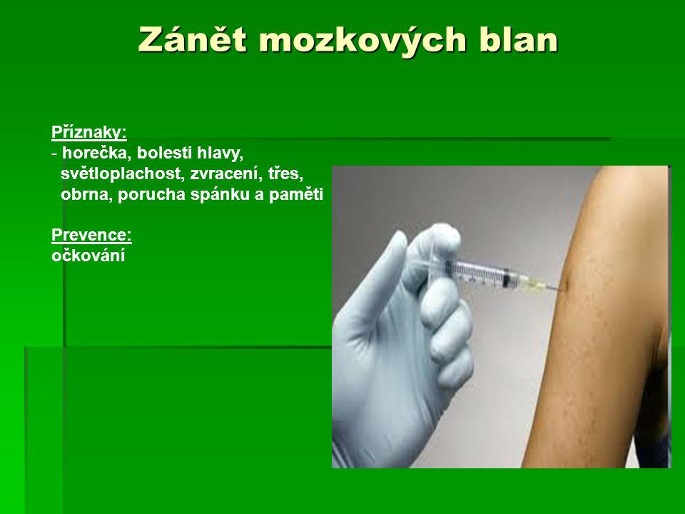 Zánět mozkových blan Příznaky: - horečka, bolesti hlavy, světloplachost, zvracení, třes, obrna, porucha spánku a paměti Prevence: očkování