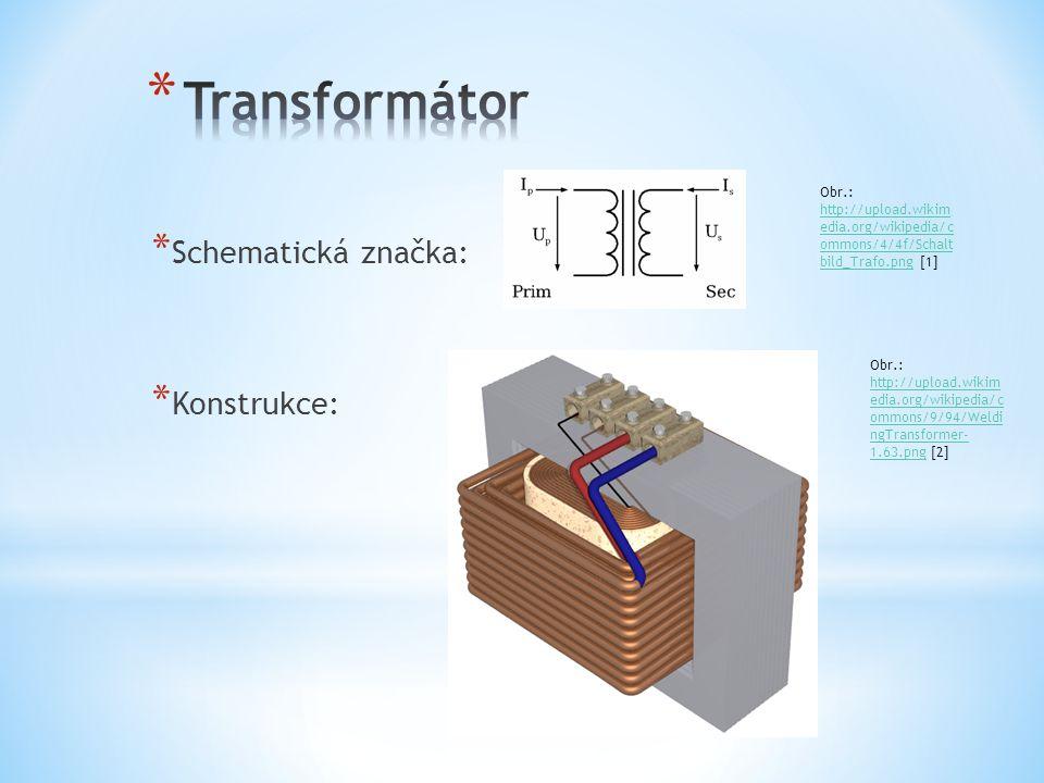 * Střídavý elektrický proud tekoucí do primárního vinutí vyvolá časově proměnný magnetický tok ve feromagnetickém jádře * Změna magnetického toku v jádře způsobí elektromagnetickou indukci v sekundárním vinutí Obr.: http://upload.wikimedia.org/wikipedia/commons/th umb/0/0b/Transformer3d_col3_cs.svg/763px- Transformer3d_col3_cs.svg.png [3] http://upload.wikimedia.org/wikipedia/commons/th umb/0/0b/Transformer3d_col3_cs.svg/763px- Transformer3d_col3_cs.svg.png