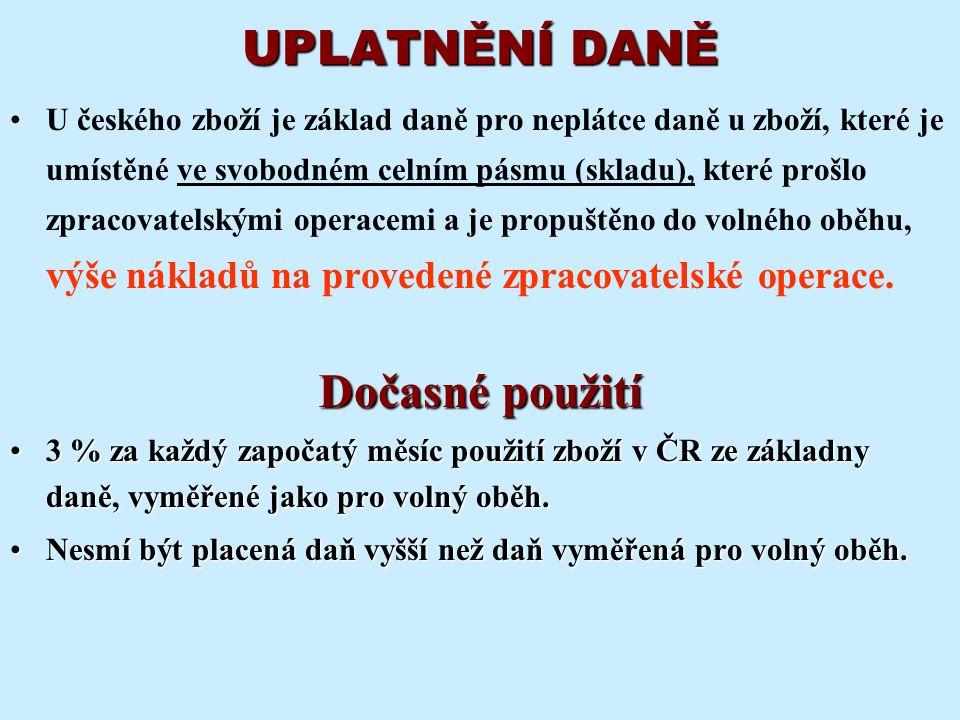 UPLATNĚNÍ DANĚ U českého zboží je základ daně pro neplátce daně u zboží, které je umístěné ve svobodném celním pásmu (skladu), které prošlo zpracovate