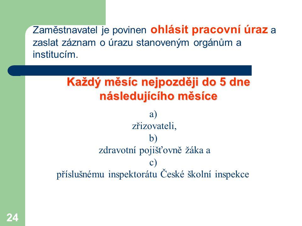 24 Zaměstnavatel je povinen ohlásit pracovní úraz a zaslat záznam o úrazu stanoveným orgánům a institucím. a) zřizovateli, b) zdravotní pojišťovně žák