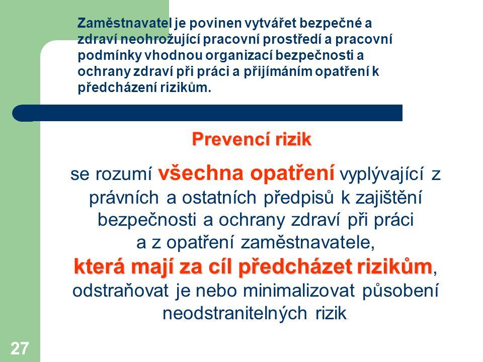27 Zaměstnavatel je povinen vytvářet bezpečné a zdraví neohrožující pracovní prostředí a pracovní podmínky vhodnou organizací bezpečnosti a ochrany zd