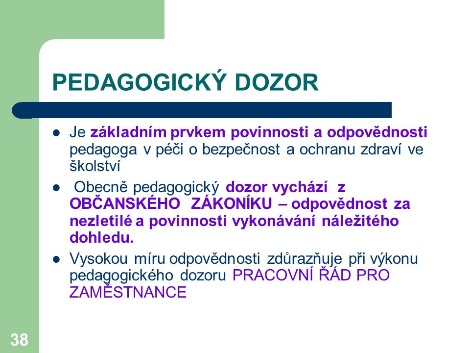 38 PEDAGOGICKÝ DOZOR Je základním prvkem povinnosti a odpovědnosti pedagoga v péči o bezpečnost a ochranu zdraví ve školství Obecně pedagogický dozor