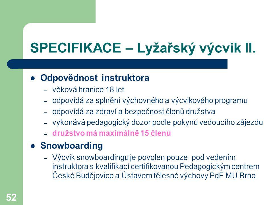 52 SPECIFIKACE – Lyžařský výcvik II. Odpovědnost instruktora – věková hranice 18 let – odpovídá za splnění výchovného a výcvikového programu – odpovíd