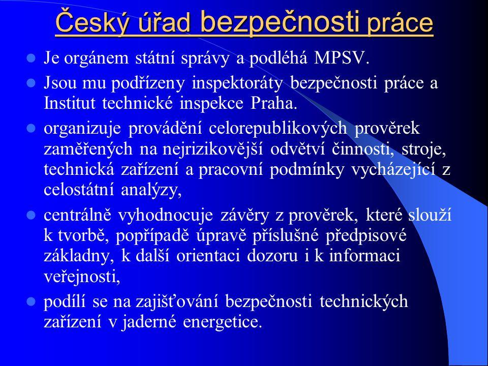 Český úřad bezpečnosti práce Je orgánem státní správy a podléhá MPSV.