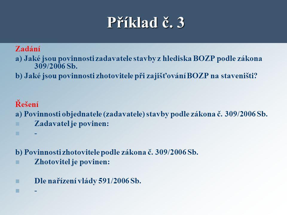 Zadání a) Jaké jsou povinnosti zadavatele stavby z hlediska BOZP podle zákona 309/2006 Sb. b) Jaké jsou povinnosti zhotovitele při zajišťování BOZP na