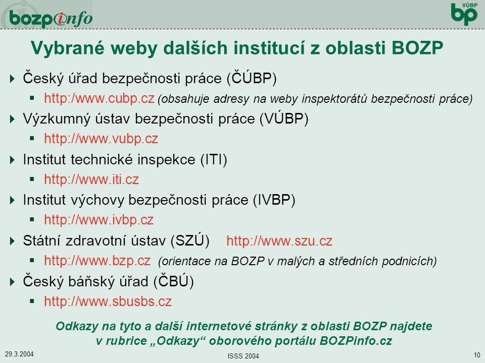 29.3.2004 ISSS 2004 10 Vybrané weby dalších institucí z oblasti BOZP  Český úřad bezpečnosti práce (ČÚBP)  http:/www.cubp.cz (obsahuje adresy na web