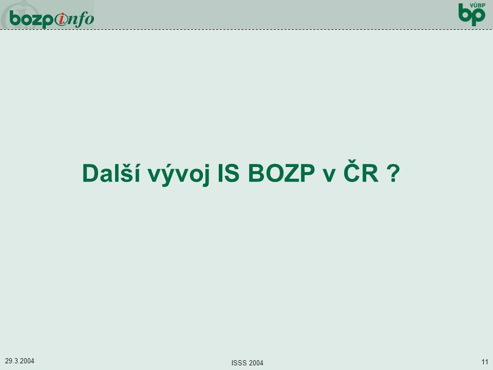 29.3.2004 ISSS 2004 11 Další vývoj IS BOZP v ČR ?