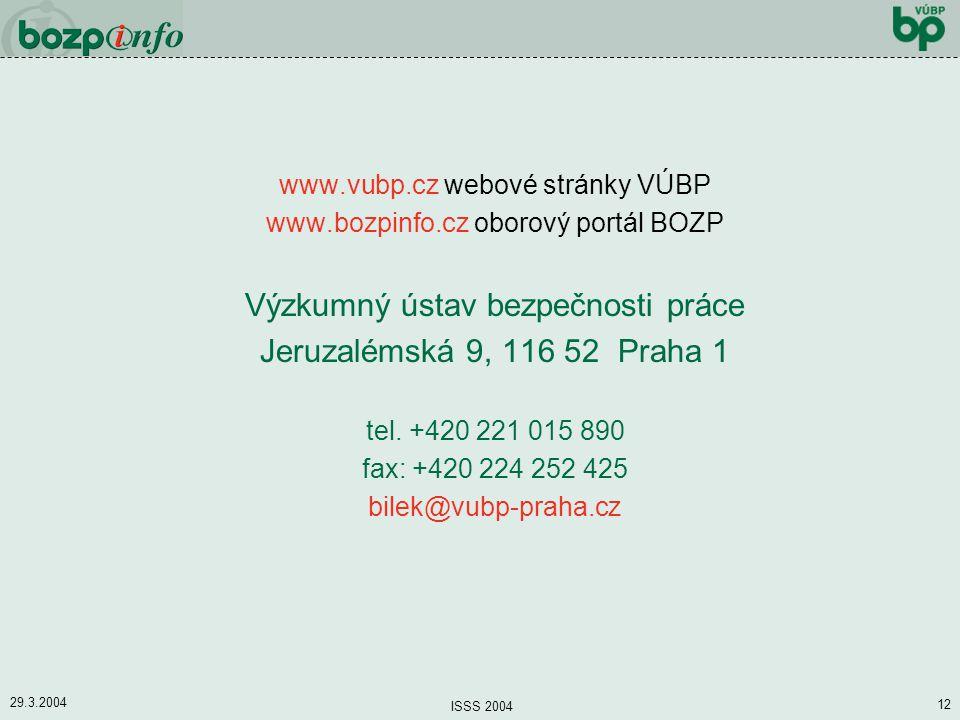 29.3.2004 ISSS 2004 12 www.vubp.cz webové stránky VÚBP www.bozpinfo.cz oborový portál BOZP Výzkumný ústav bezpečnosti práce Jeruzalémská 9, 116 52 Pra