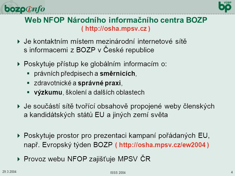 29.3.2004 ISSS 2004 4 Web NFOP Národního informačního centra BOZP ( http://osha.mpsv.cz )  Je kontaktním místem mezinárodní internetové sítě s inform
