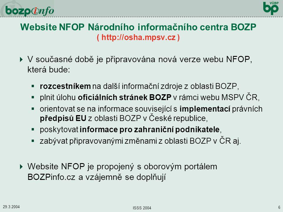 29.3.2004 ISSS 2004 6 Website NFOP Národního informačního centra BOZP ( http://osha.mpsv.cz )  V současné době je připravována nová verze webu NFOP,