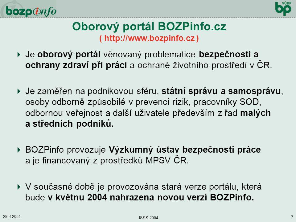 29.3.2004 ISSS 2004 7 Oborový portál BOZPinfo.cz ( http://www.bozpinfo.cz )  Je oborový portál věnovaný problematice bezpečnosti a ochrany zdraví při