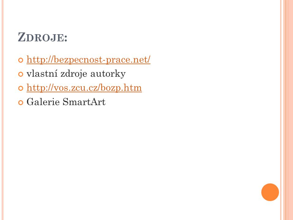 Z DROJE : http://bezpecnost-prace.net/ vlastní zdroje autorky http://vos.zcu.cz/bozp.htm Galerie SmartArt