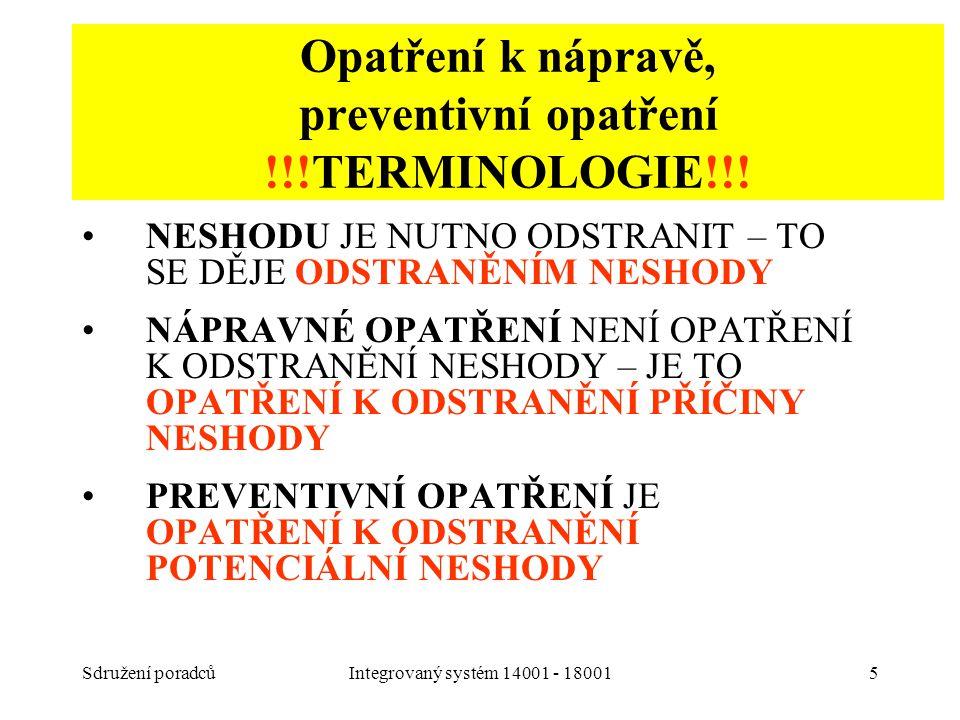 Sdružení poradcůIntegrovaný systém 14001 - 180015 Opatření k nápravě, preventivní opatření !!!TERMINOLOGIE!!! NESHODU JE NUTNO ODSTRANIT – TO SE DĚJE