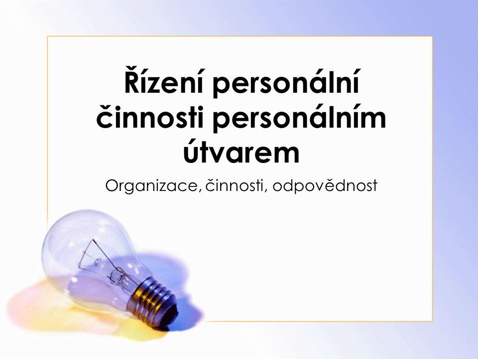 Řízení personální činnosti personálním útvarem Organizace, činnosti, odpovědnost