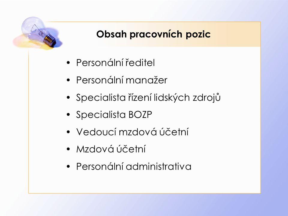 Obsah pracovních pozic Personální ředitel Personální manažer Specialista řízení lidských zdrojů Specialista BOZP Vedoucí mzdová účetní Mzdová účetní P