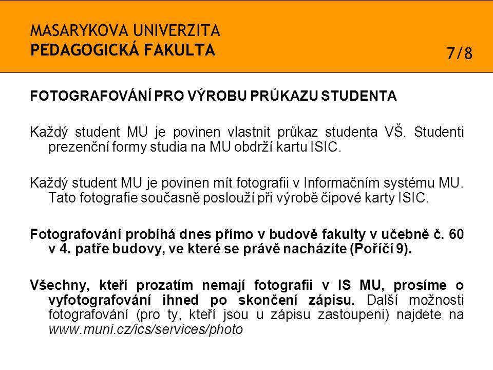 MASARYKOVA UNIVERZITA PEDAGOGICKÁ FAKULTA FOTOGRAFOVÁNÍ PRO VÝROBU PRŮKAZU STUDENTA Každý student MU je povinen vlastnit průkaz studenta VŠ.