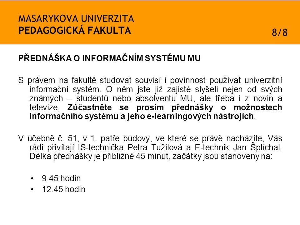 MASARYKOVA UNIVERZITA PEDAGOGICKÁ FAKULTA PŘEDNÁŠKA O INFORMAČNÍM SYSTÉMU MU S právem na fakultě studovat souvisí i povinnost používat univerzitní informační systém.
