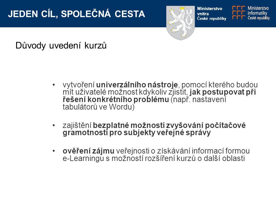 JEDEN CÍL, SPOLEČNÁ CESTA Ministerstvo vnitra České republiky vytvoření univerzálního nástroje, pomocí kterého budou mít uživatelé možnost kdykoliv zjistit, jak postupovat při řešení konkrétního problému (např.