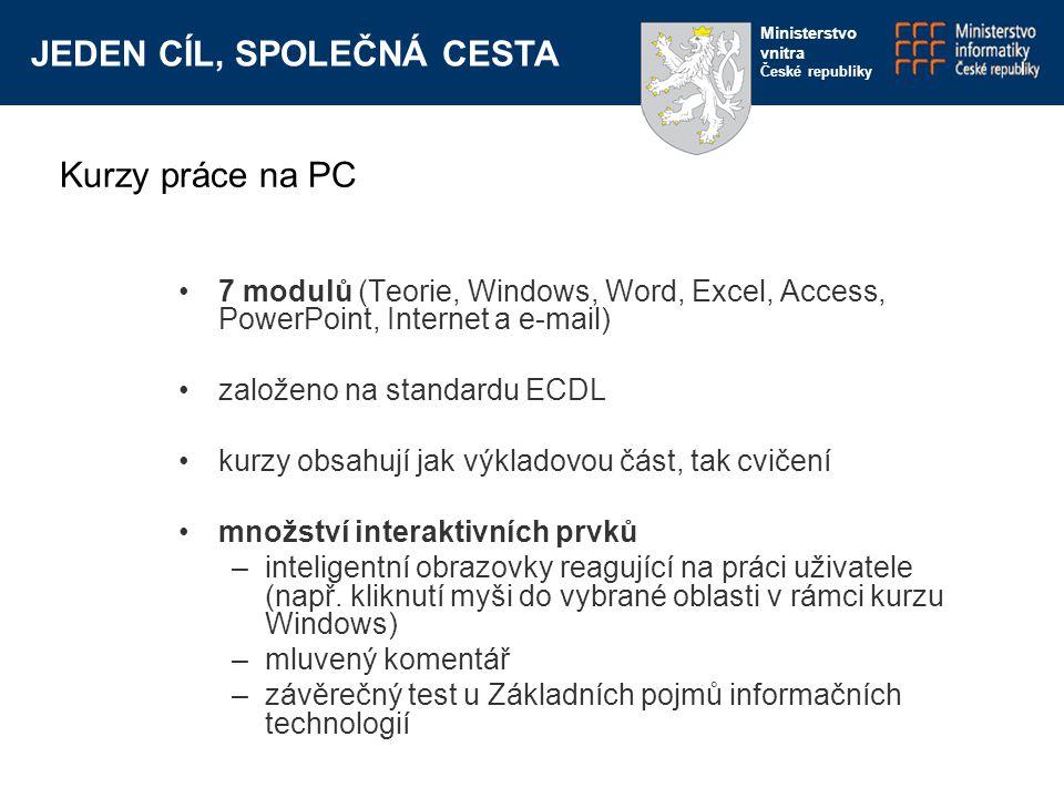 JEDEN CÍL, SPOLEČNÁ CESTA Ministerstvo vnitra České republiky 7 modulů (Teorie, Windows, Word, Excel, Access, PowerPoint, Internet a e-mail) založeno na standardu ECDL kurzy obsahují jak výkladovou část, tak cvičení množství interaktivních prvků –inteligentní obrazovky reagující na práci uživatele (např.