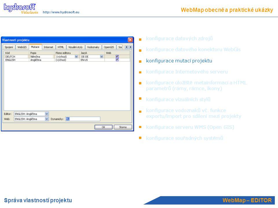 WebMap – EDITOR konfigurace datových zdrojů konfigurace datového konektoru WebGis konfigurace mutací projektu konfigurace Internetového serveru konfigurace úložiště metainformací a HTML parametrů (rámy, rámce, ikony) konfigurace vizuálních stylů konfigurace vodoznaků vč.