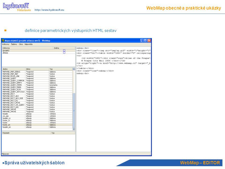 WebMap – EDITOR WebMap obecně a praktické ukázky http://www.hydrosoft.eu definice parametrických výstupních HTML sestav  Správa uživatelských šablon