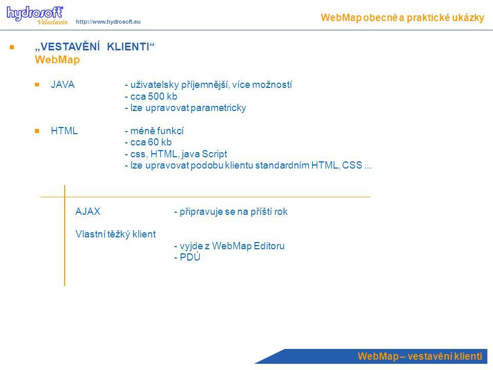 """""""VESTAVĚNÍ KLIENTI WebMap JAVA - uživatelsky příjemnější, více možností - cca 500 kb - lze upravovat parametricky HTML- méně funkcí - cca 60 kb - css, HTML, java Script - lze upravovat podobu klientu standardním HTML, CSS..."""