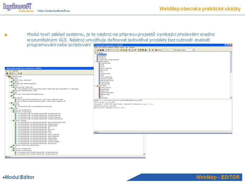 WebMap – EDITOR WebMap obecně a praktické ukázky http://www.hydrosoft.eu Modul tvoří základ systému, je to nástroj na přípravu projektů vynikající především snadno srozumitelným GUI.