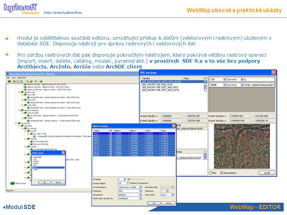 WebMap – EDITOR WebMap obecně a praktické ukázky http://www.hydrosoft.eu modul je oddělitelnou součástí editoru, umožňující přístup k datům (vektorovým i rastrovým) uloženým v databázi SDE.