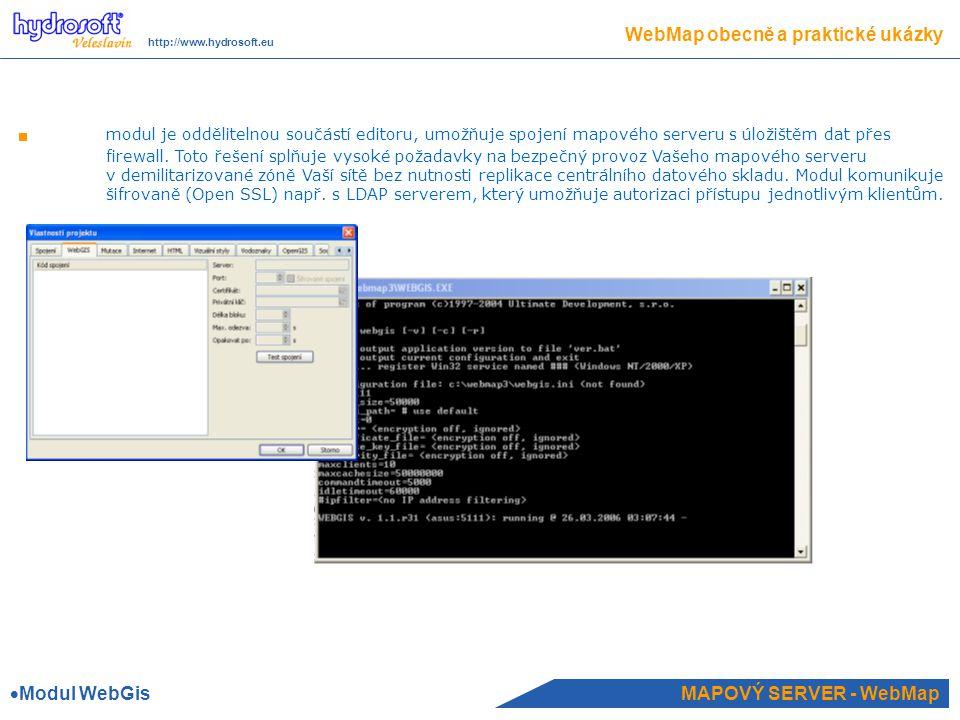 MAPOVÝ SERVER - WebMap WebMap obecně a praktické ukázky http://www.hydrosoft.eu modul je oddělitelnou součástí editoru, umožňuje spojení mapového serveru s úložištěm dat přes firewall.