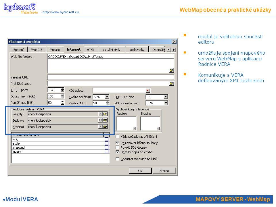 MAPOVÝ SERVER - WebMap WebMap obecně a praktické ukázky http://www.hydrosoft.eu  Modul VERA modul je volitelnou součástí editoru umožňuje spojení mapového serveru WebMap s aplikaccí Radnice VERA Komunikuje s VERA definovaným XML rozhraním