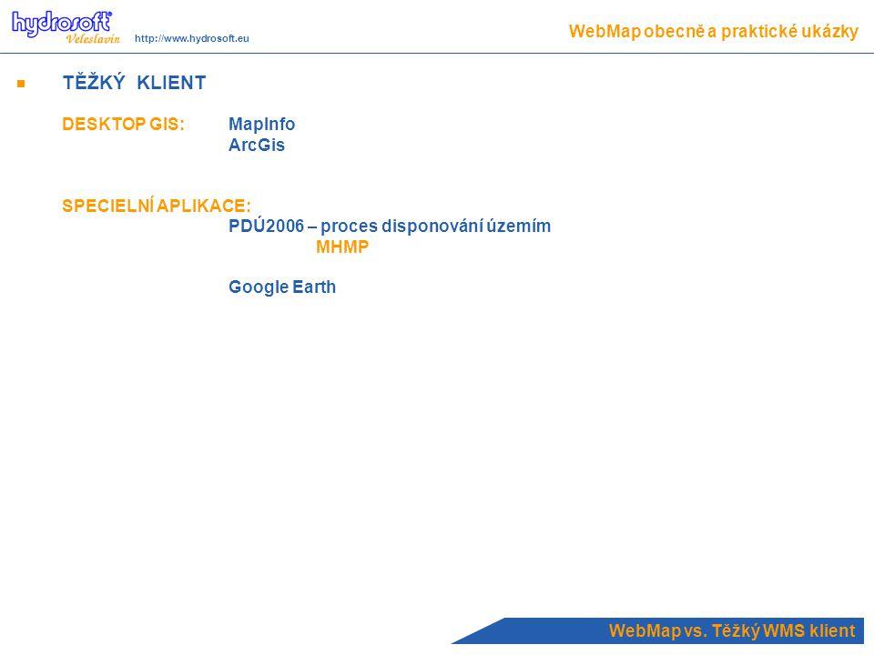 TĚŽKÝ KLIENT DESKTOP GIS:MapInfo ArcGis SPECIELNÍ APLIKACE: PDÚ2006 – proces disponování územím MHMP Google Earth WebMap vs.