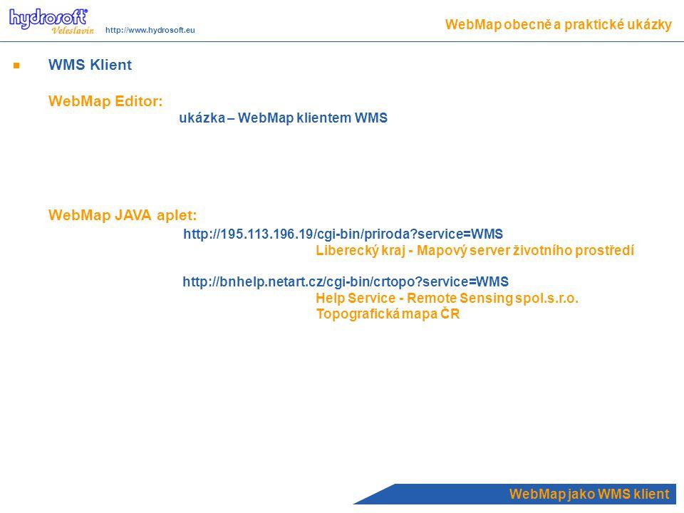 WebMap jako WMS klient WMS Klient WebMap Editor: ukázka – WebMap klientem WMS WebMap JAVA aplet: http://195.113.196.19/cgi-bin/priroda?service=WMS Liberecký kraj - Mapový server životního prostředí http://bnhelp.netart.cz/cgi-bin/crtopo?service=WMS Help Service - Remote Sensing spol.s.r.o.