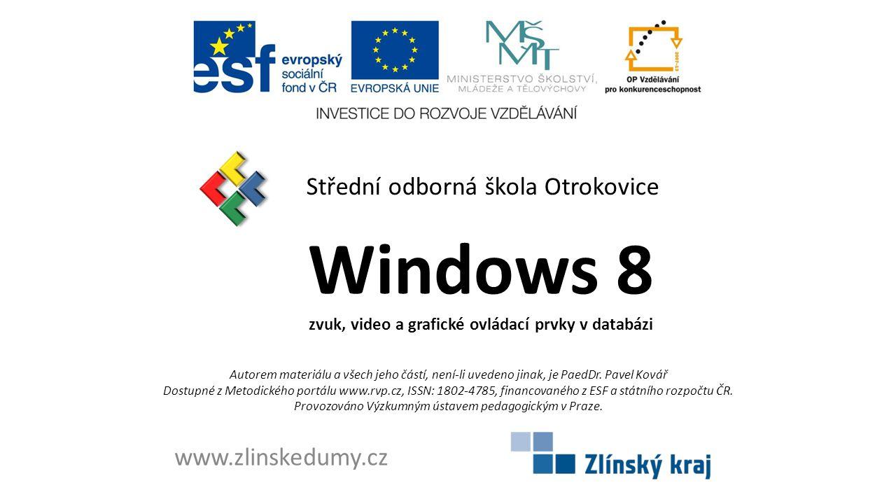 Windows 8 zvuk, video a grafické ovládací prvky v databázi Střední odborná škola Otrokovice www.zlinskedumy.cz Autorem materiálu a všech jeho částí, není-li uvedeno jinak, je PaedDr.