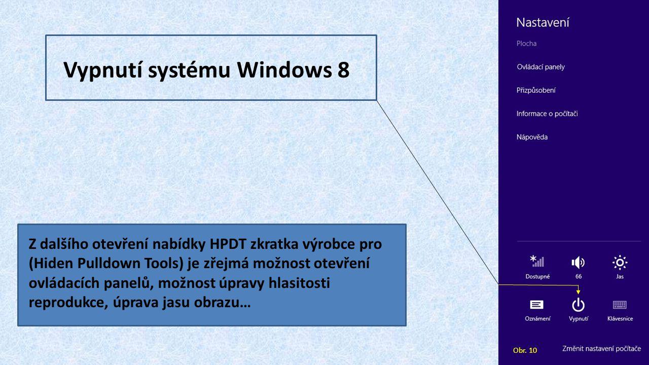 Vypnutí systému Windows 8 Z dalšího otevření nabídky HPDT zkratka výrobce pro (Hiden Pulldown Tools) je zřejmá možnost otevření ovládacích panelů, možnost úpravy hlasitosti reprodukce, úprava jasu obrazu… Obr.