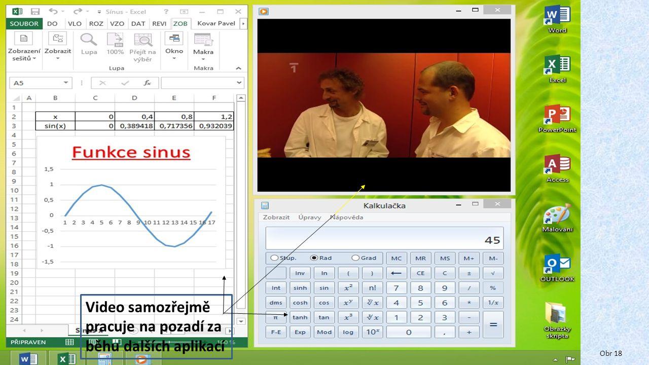 Video samozřejmě pracuje na pozadí za běhu dalších aplikací Obr 18