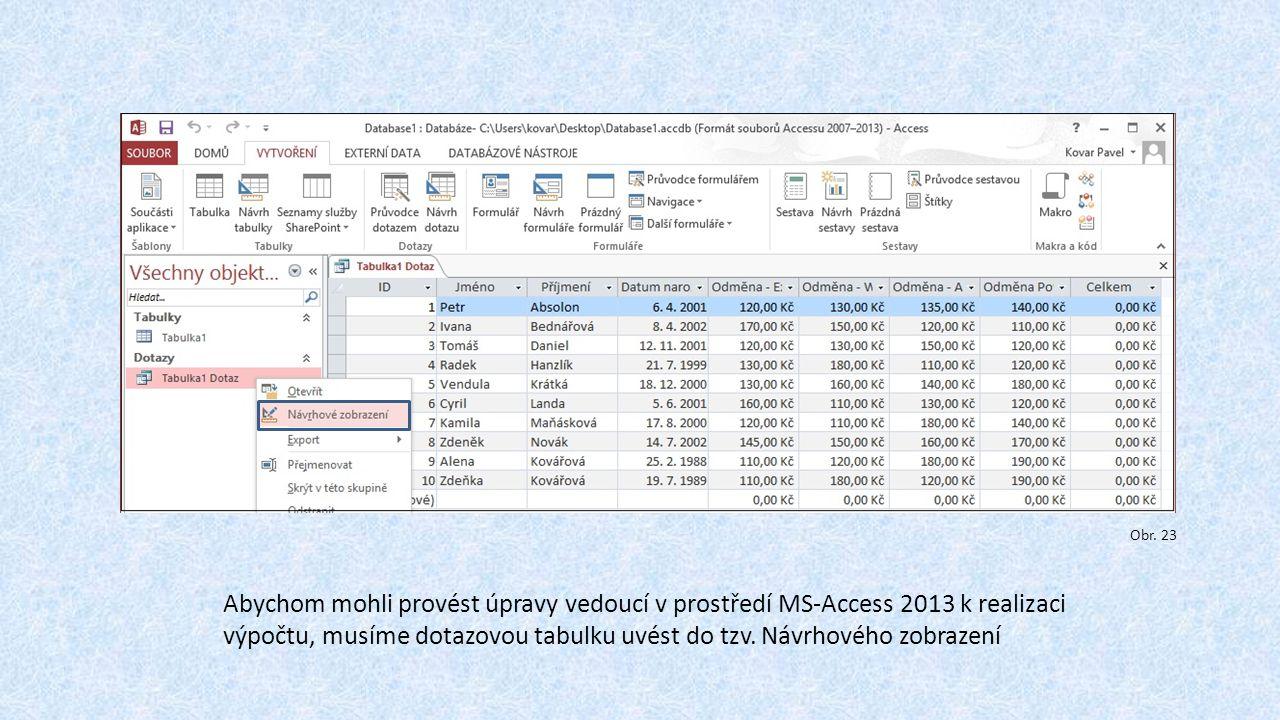 Abychom mohli provést úpravy vedoucí v prostředí MS-Access 2013 k realizaci výpočtu, musíme dotazovou tabulku uvést do tzv.